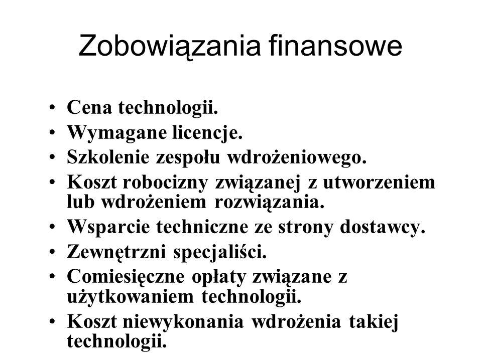 Zobowiązania finansowe Cena technologii. Wymagane licencje. Szkolenie zespołu wdrożeniowego. Koszt robocizny związanej z utworzeniem lub wdrożeniem ro