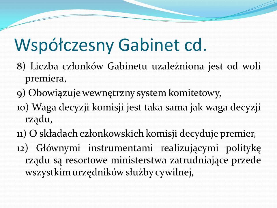 Współczesny Gabinet cd. 8) Liczba członków Gabinetu uzależniona jest od woli premiera, 9) Obowiązuje wewnętrzny system komitetowy, 10) Waga decyzji ko