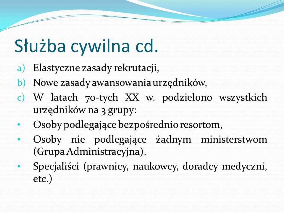 Służba cywilna cd. a) Elastyczne zasady rekrutacji, b) Nowe zasady awansowania urzędników, c) W latach 70-tych XX w. podzielono wszystkich urzędników