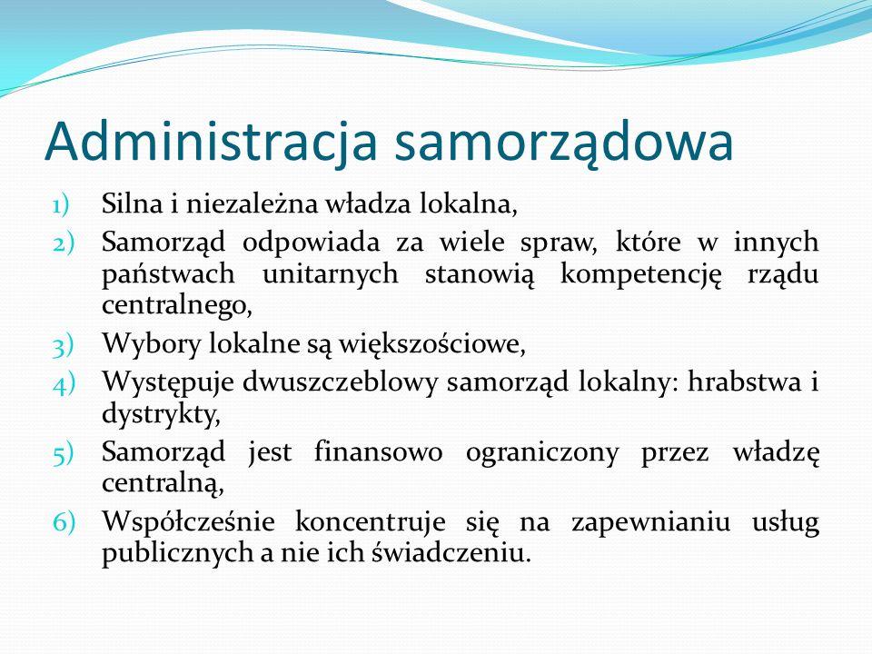 Administracja samorządowa 1) Silna i niezależna władza lokalna, 2) Samorząd odpowiada za wiele spraw, które w innych państwach unitarnych stanowią kom
