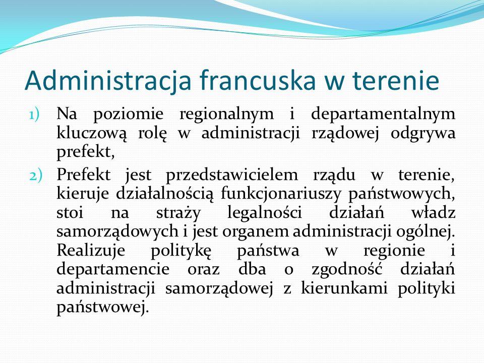 Administracja francuska w terenie 1) Na poziomie regionalnym i departamentalnym kluczową rolę w administracji rządowej odgrywa prefekt, 2) Prefekt jes