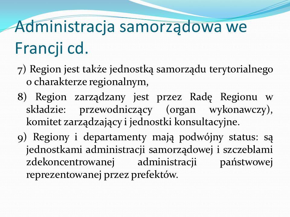 Administracja samorządowa we Francji cd. 7) Region jest także jednostką samorządu terytorialnego o charakterze regionalnym, 8) Region zarządzany jest