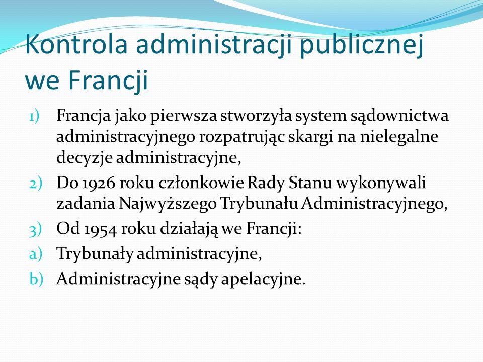 Kontrola administracji publicznej we Francji 1) Francja jako pierwsza stworzyła system sądownictwa administracyjnego rozpatrując skargi na nielegalne