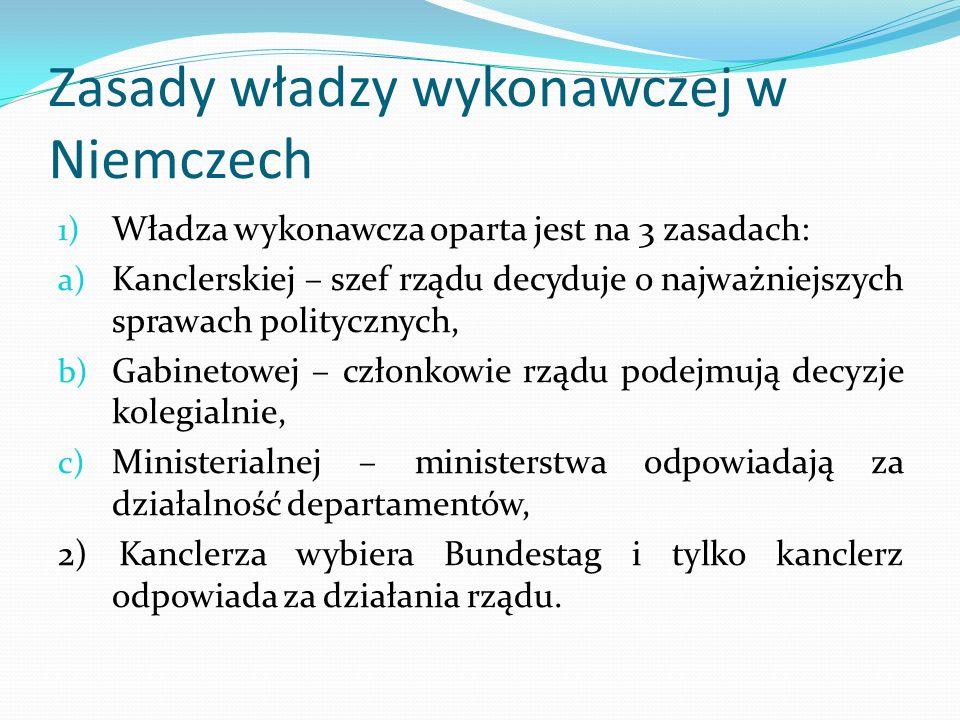 Zasady władzy wykonawczej w Niemczech 1) Władza wykonawcza oparta jest na 3 zasadach: a) Kanclerskiej – szef rządu decyduje o najważniejszych sprawach
