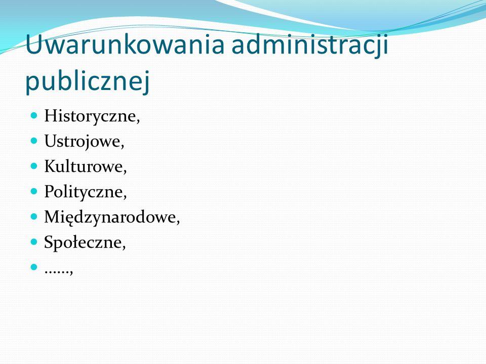 Uwarunkowania administracji publicznej Historyczne, Ustrojowe, Kulturowe, Polityczne, Międzynarodowe, Społeczne, ……,