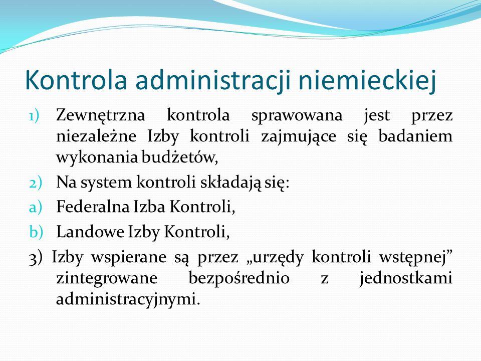 Kontrola administracji niemieckiej 1) Zewnętrzna kontrola sprawowana jest przez niezależne Izby kontroli zajmujące się badaniem wykonania budżetów, 2)