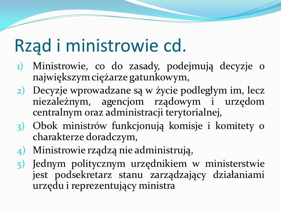 Rząd i ministrowie cd. 1) Ministrowie, co do zasady, podejmują decyzje o największym ciężarze gatunkowym, 2) Decyzje wprowadzane są w życie podległym