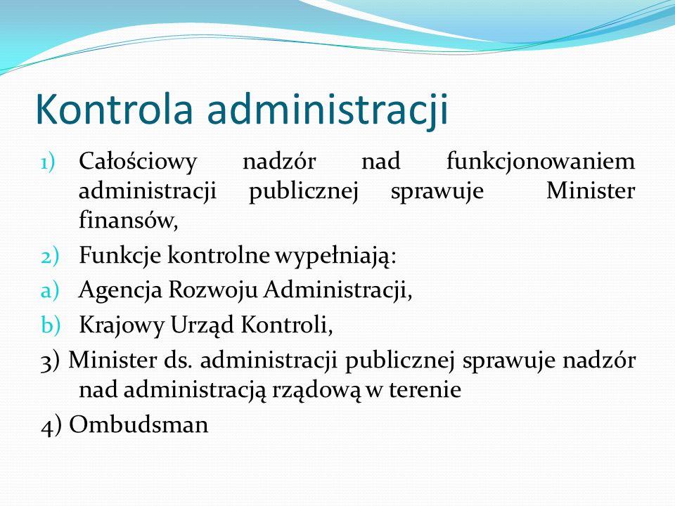 Kontrola administracji 1) Całościowy nadzór nad funkcjonowaniem administracji publicznej sprawuje Minister finansów, 2) Funkcje kontrolne wypełniają: