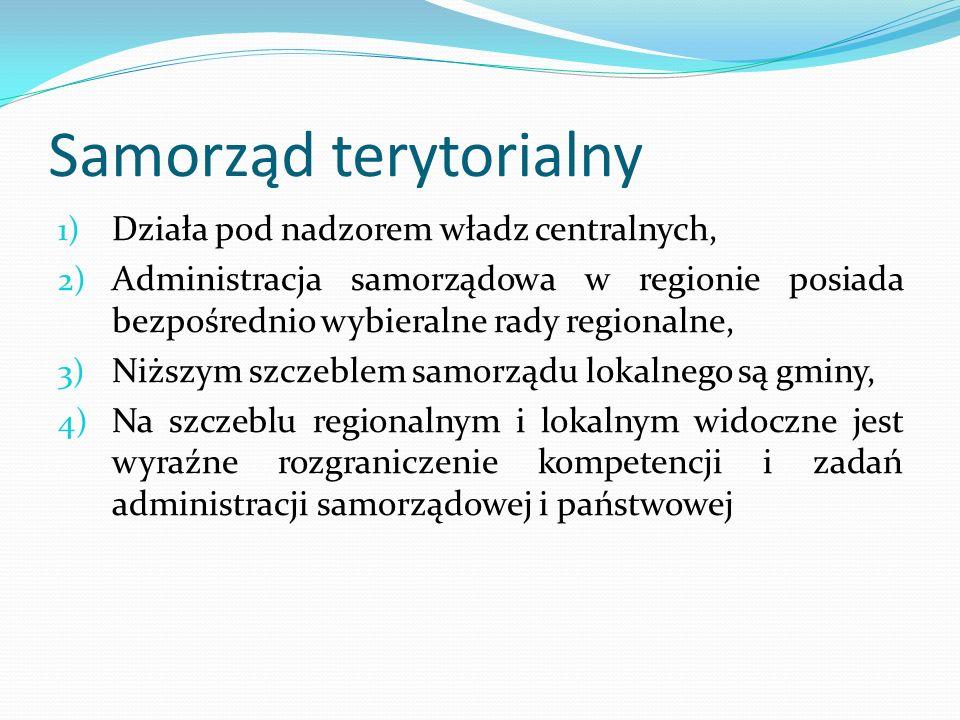 Samorząd terytorialny 1) Działa pod nadzorem władz centralnych, 2) Administracja samorządowa w regionie posiada bezpośrednio wybieralne rady regionaln