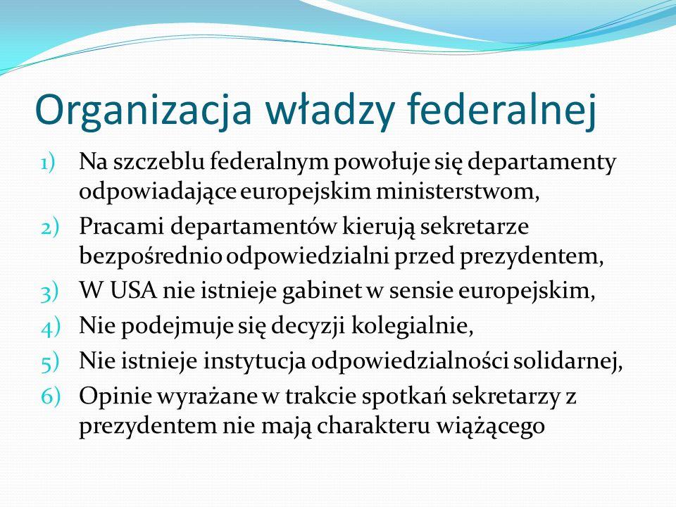 Organizacja władzy federalnej 1) Na szczeblu federalnym powołuje się departamenty odpowiadające europejskim ministerstwom, 2) Pracami departamentów ki