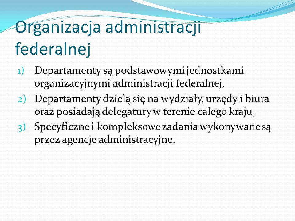 Organizacja administracji federalnej 1) Departamenty są podstawowymi jednostkami organizacyjnymi administracji federalnej, 2) Departamenty dzielą się