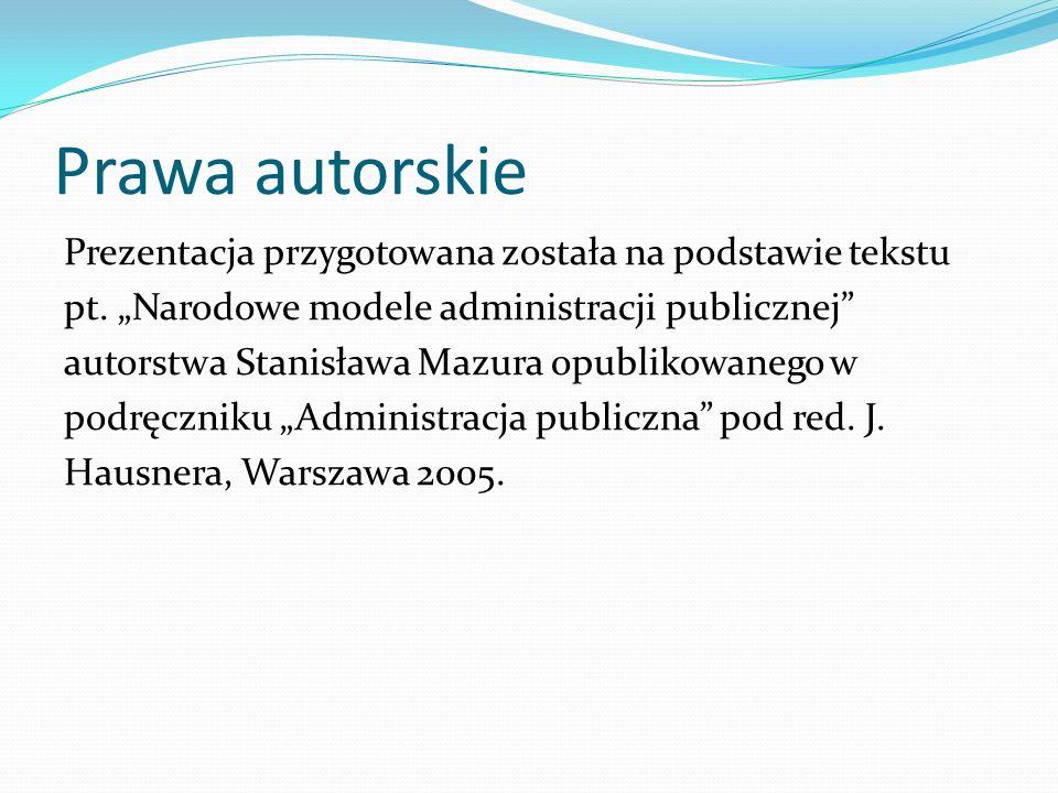 Prawa autorskie Prezentacja przygotowana została na podstawie tekstu pt. Narodowe modele administracji publicznej autorstwa Stanisława Mazura opubliko