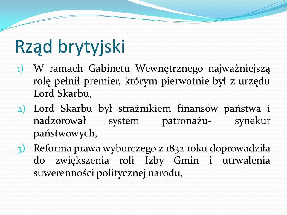 Rząd brytyjski 1) W ramach Gabinetu Wewnętrznego najważniejszą rolę pełnił premier, którym pierwotnie był z urzędu Lord Skarbu, 2) Lord Skarbu był str