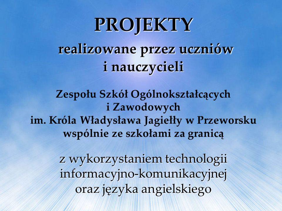 PROJEKTY realizowane przez uczniów i nauczycieli realizowane przez uczniów i nauczycieli Zespołu Szkół Ogólnokształcących i Zawodowych im. Króla Włady