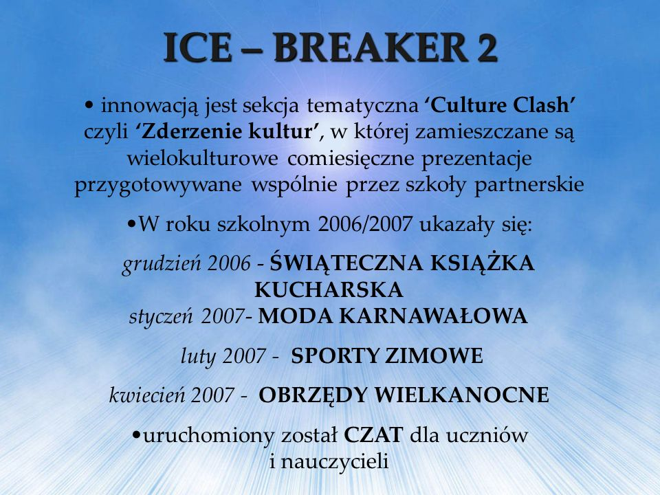 innowacją jest sekcja tematyczna Culture Clash czyli Zderzenie kultur, w której zamieszczane są wielokulturowe comiesięczne prezentacje przygotowywane