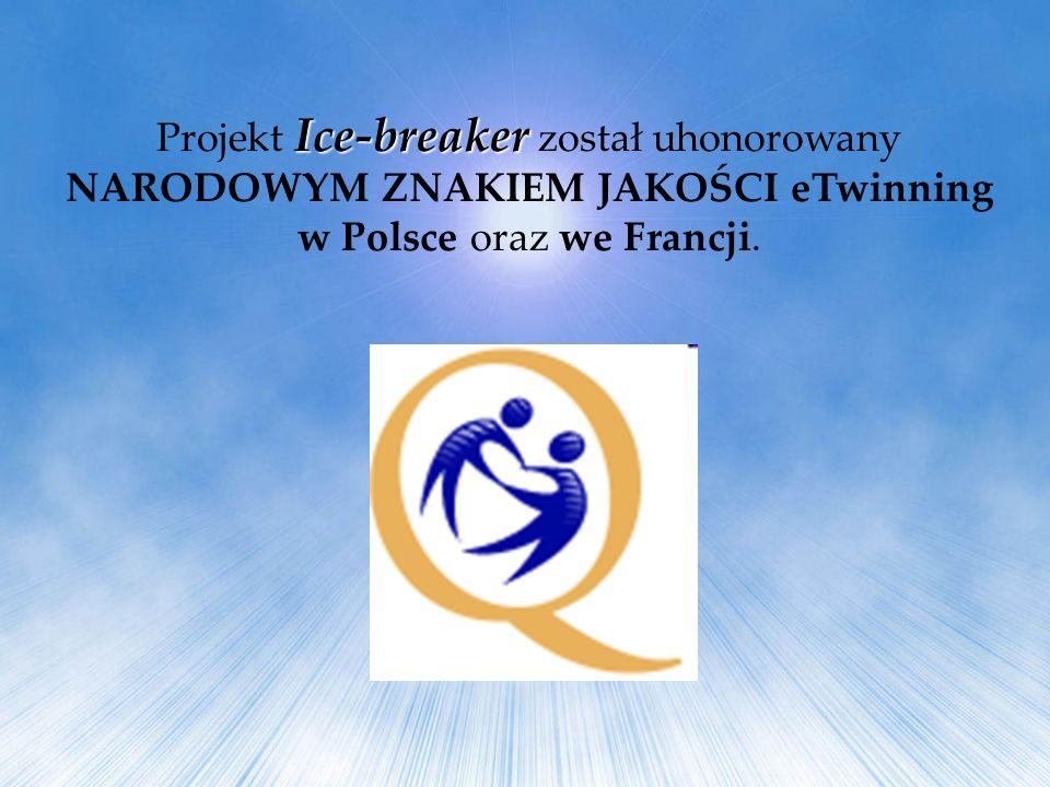 Ice-breaker Projekt Ice-breaker został uhonorowany NARODOWYM ZNAKIEM JAKOŚCI eTwinning w Polsce oraz we Francji.
