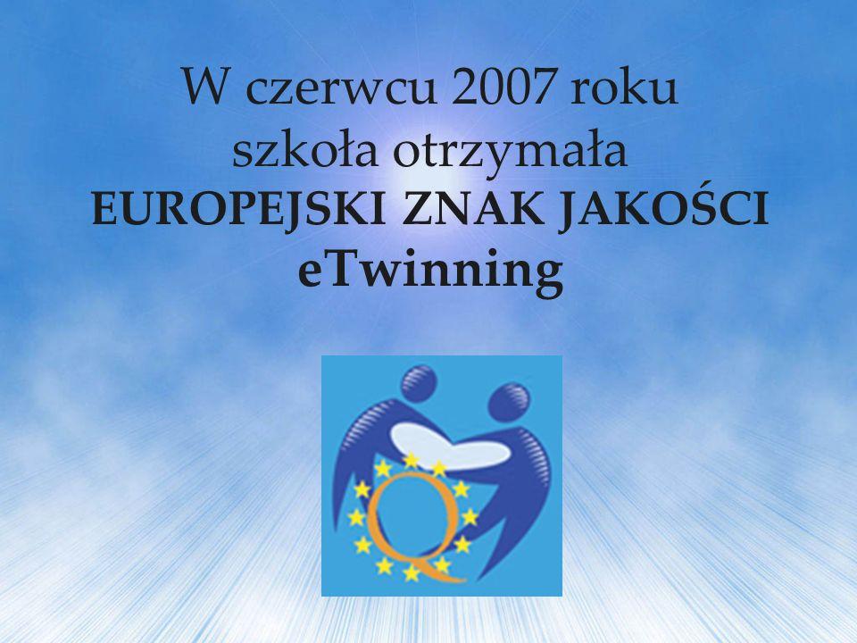 W czerwcu 2007 roku szkoła otrzymała EUROPEJSKI ZNAK JAKOŚCI eTwinning