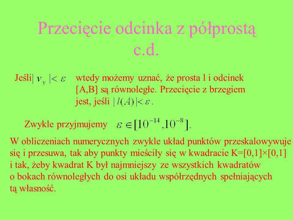 Przecięcie odcinka z półprostą c.d. Jeśliwtedy możemy uznać, że prosta l i odcinek [A,B] są równoległe. Przecięcie z brzegiem jest, jeśli Zwykle przyj