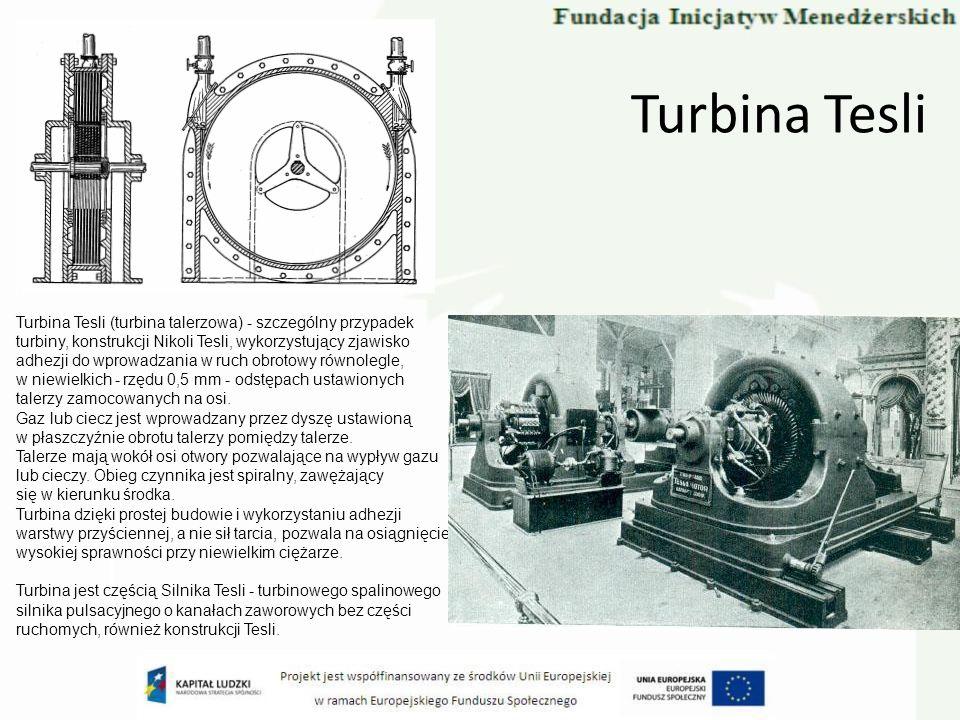 Turbina Tesli Turbina Tesli (turbina talerzowa) - szczególny przypadek turbiny, konstrukcji Nikoli Tesli, wykorzystujący zjawisko adhezji do wprowadza