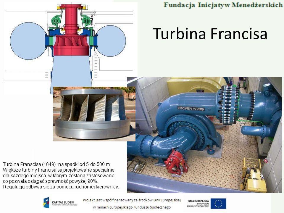 Turbina Francisa Turbina Franscisa (1849) na spadki od 5 do 500 m. Większe turbiny Francisa są projektowane specjalnie dla każdego miejsca, w którym z