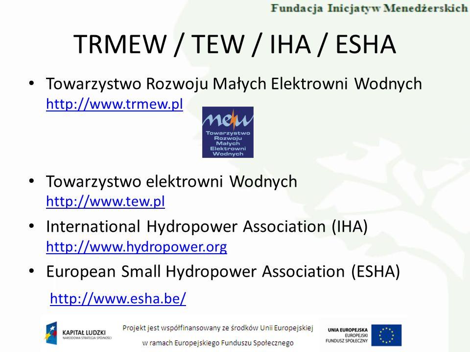 TRMEW / TEW / IHA / ESHA Towarzystwo Rozwoju Małych Elektrowni Wodnych http://www.trmew.pl http://www.trmew.pl Towarzystwo elektrowni Wodnych http://w