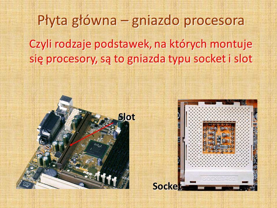 Płyta główna – gniazdo procesora Czyli rodzaje podstawek, na których montuje się procesory, są to gniazda typu socket i slot Socket Slot