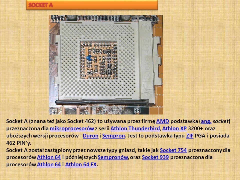 Socket A (znana też jako Socket 462) to używana przez firmę AMD podstawka (ang. socket) przeznaczona dla mikroprocesorów z serii Athlon Thunderbird, A