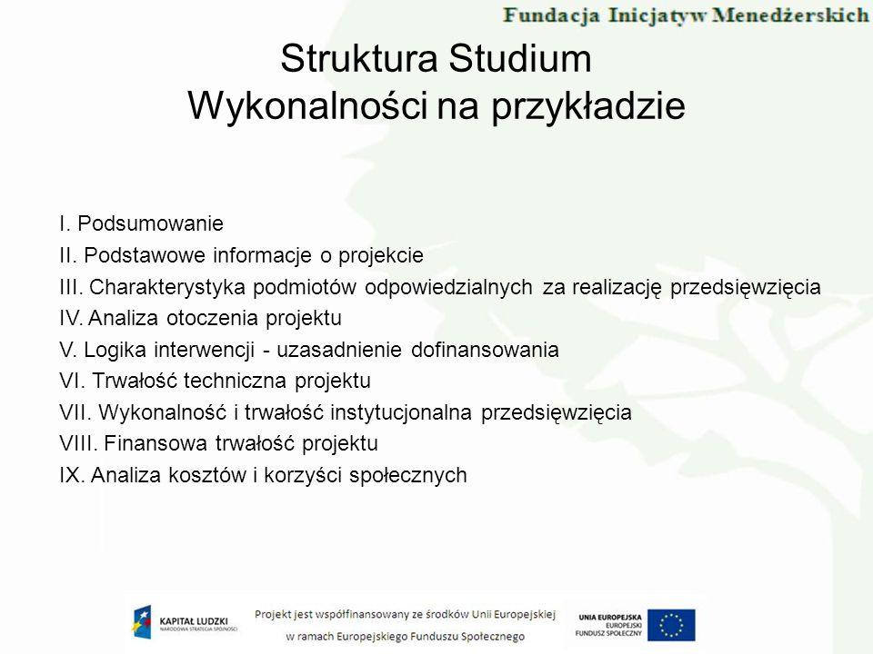 Struktura Studium Wykonalności na przykładzie I. Podsumowanie II. Podstawowe informacje o projekcie III. Charakterystyka podmiotów odpowiedzialnych za