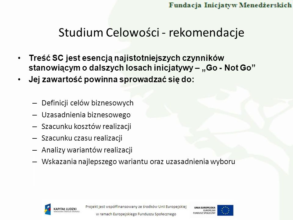 Treść SC jest esencją najistotniejszych czynników stanowiącym o dalszych losach inicjatywy – Go - Not Go Jej zawartość powinna sprowadzać się do: – De