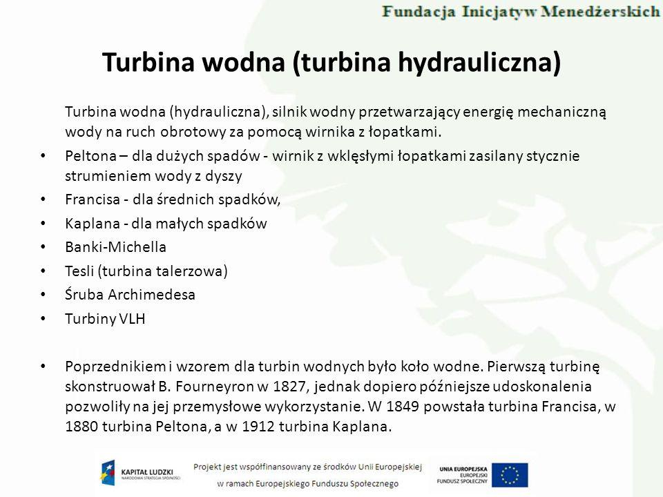 Turbina wodna (turbina hydrauliczna) Turbina wodna (hydrauliczna), silnik wodny przetwarzający energię mechaniczną wody na ruch obrotowy za pomocą wir