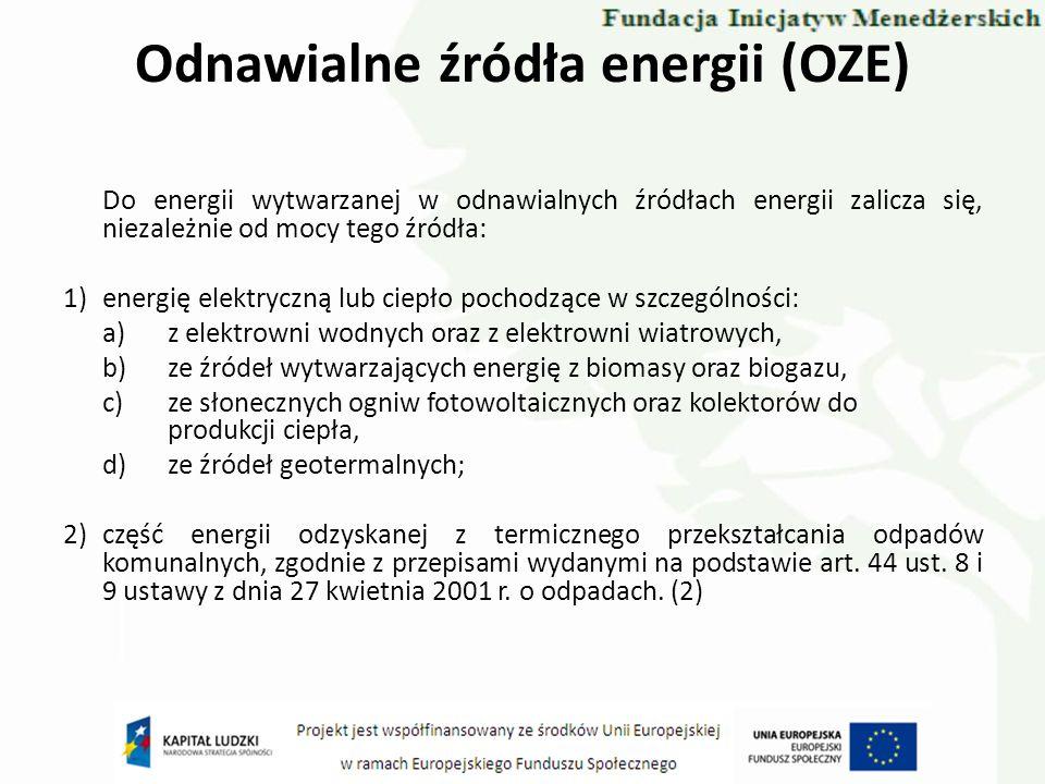 Odnawialne źródła energii (OZE) Do energii wytwarzanej w odnawialnych źródłach energii zalicza się, niezależnie od mocy tego źródła: 1)energię elektry