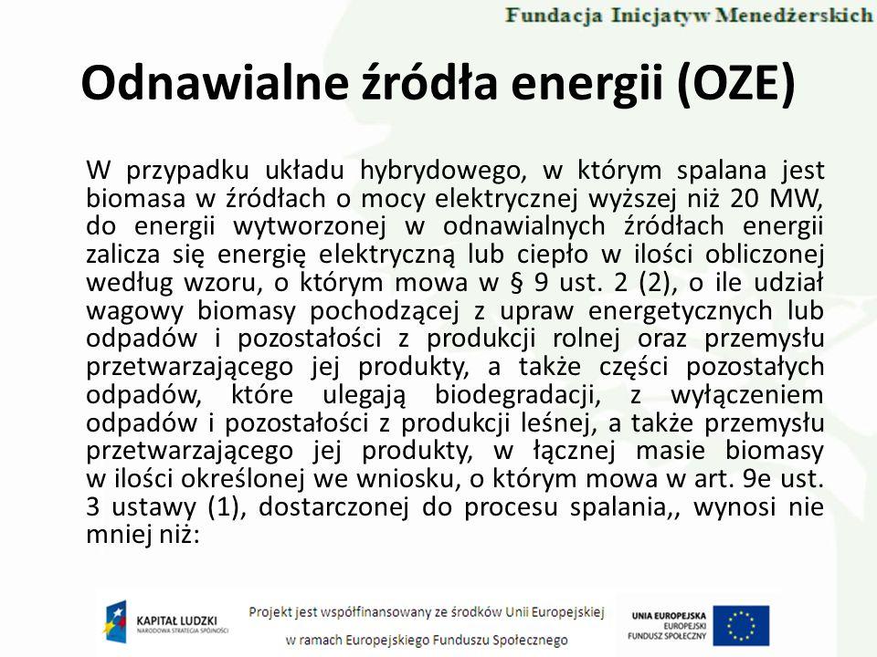 Odnawialne źródła energii (OZE) W przypadku układu hybrydowego, w którym spalana jest biomasa w źródłach o mocy elektrycznej wyższej niż 20 MW, do ene