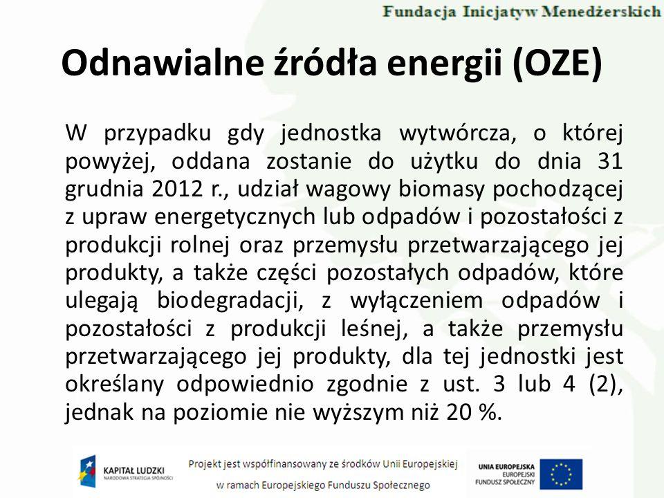 Odnawialne źródła energii (OZE) W przypadku gdy jednostka wytwórcza, o której powyżej, oddana zostanie do użytku do dnia 31 grudnia 2012 r., udział wa