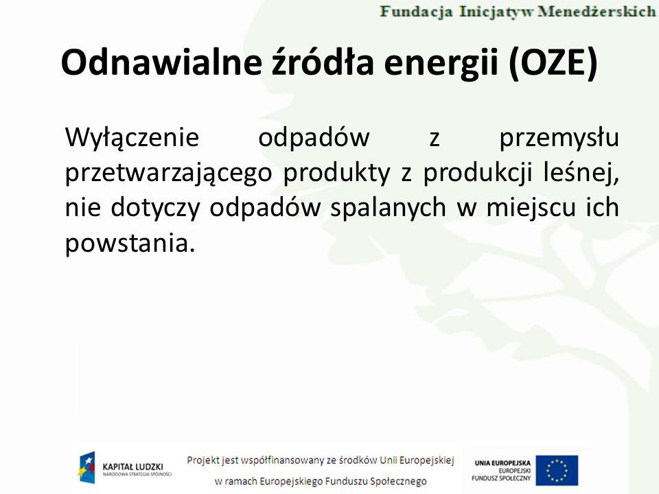 Odnawialne źródła energii (OZE) Wyłączenie odpadów z przemysłu przetwarzającego produkty z produkcji leśnej, nie dotyczy odpadów spalanych w miejscu i