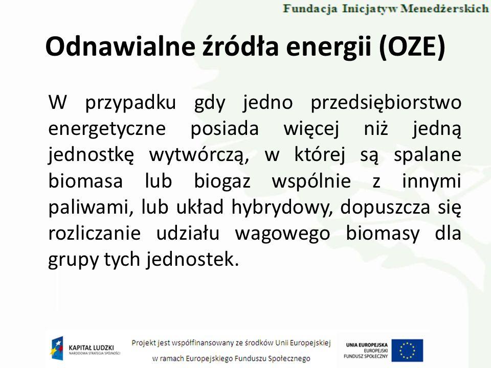 Odnawialne źródła energii (OZE) W przypadku gdy jedno przedsiębiorstwo energetyczne posiada więcej niż jedną jednostkę wytwórczą, w której są spalane