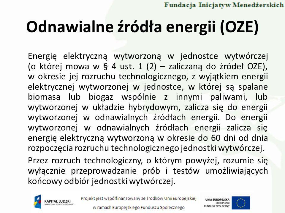 Odnawialne źródła energii (OZE) Energię elektryczną wytworzoną w jednostce wytwórczej (o której mowa w § 4 ust. 1 (2) – zaliczaną do źródeł OZE), w ok