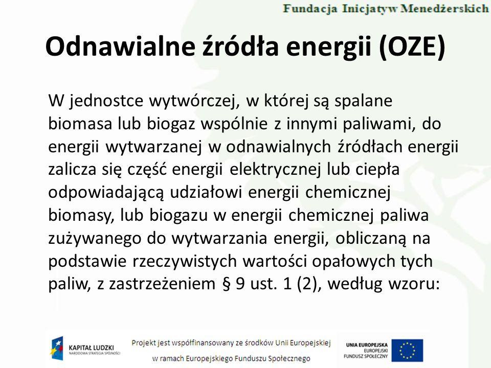 Odnawialne źródła energii (OZE) W jednostce wytwórczej, w której są spalane biomasa lub biogaz wspólnie z innymi paliwami, do energii wytwarzanej w od