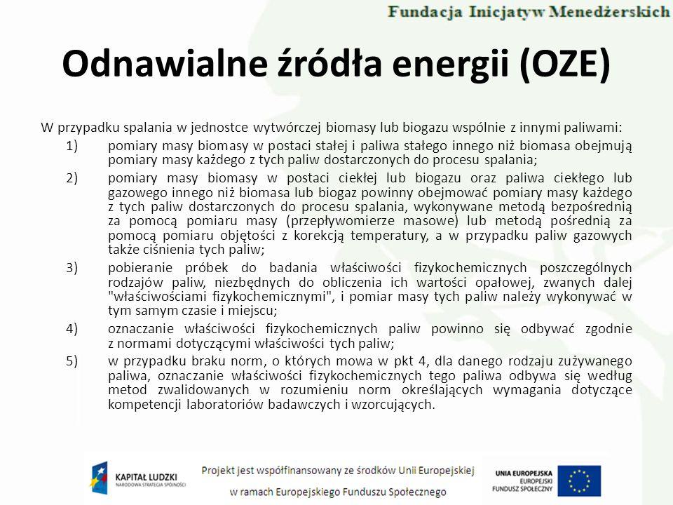 Odnawialne źródła energii (OZE) W przypadku spalania w jednostce wytwórczej biomasy lub biogazu wspólnie z innymi paliwami: 1)pomiary masy biomasy w p