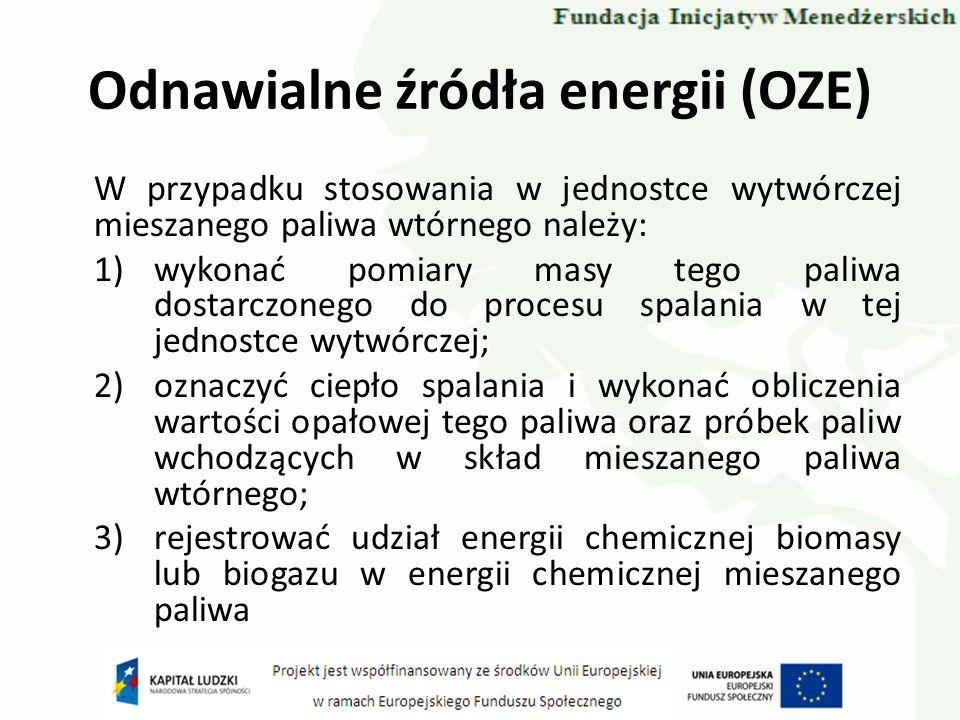 Odnawialne źródła energii (OZE) W przypadku stosowania w jednostce wytwórczej mieszanego paliwa wtórnego należy: 1)wykonać pomiary masy tego paliwa do