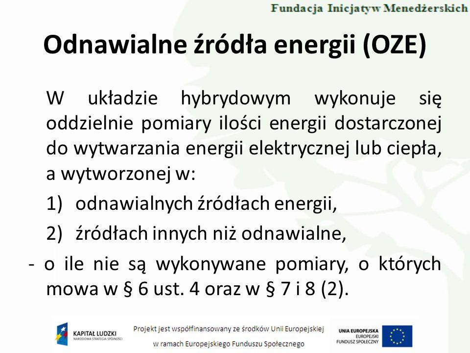 Odnawialne źródła energii (OZE) W układzie hybrydowym wykonuje się oddzielnie pomiary ilości energii dostarczonej do wytwarzania energii elektrycznej