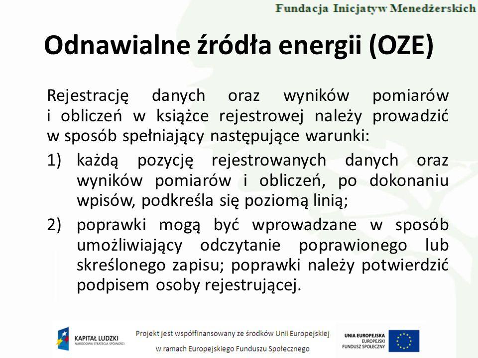 Odnawialne źródła energii (OZE) Rejestrację danych oraz wyników pomiarów i obliczeń w książce rejestrowej należy prowadzić w sposób spełniający następ