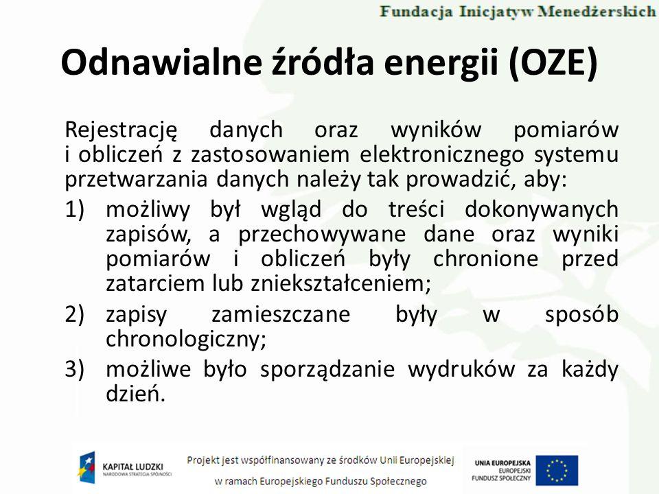 Odnawialne źródła energii (OZE) Rejestrację danych oraz wyników pomiarów i obliczeń z zastosowaniem elektronicznego systemu przetwarzania danych należ