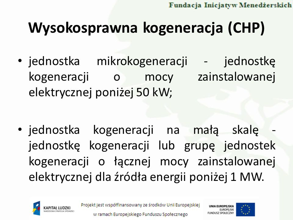 Wysokosprawna kogeneracja (CHP) jednostka mikrokogeneracji - jednostkę kogeneracji o mocy zainstalowanej elektrycznej poniżej 50 kW; jednostka kogener