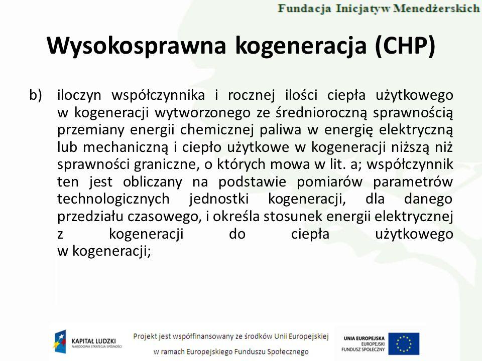 Wysokosprawna kogeneracja (CHP) b)iloczyn współczynnika i rocznej ilości ciepła użytkowego w kogeneracji wytworzonego ze średnioroczną sprawnością prz