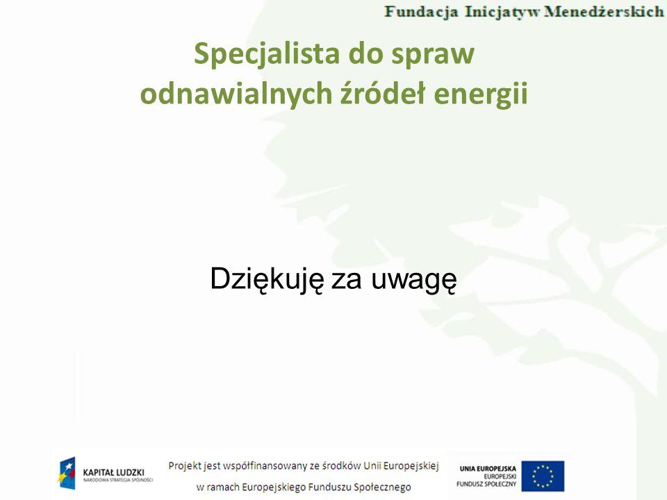 Specjalista do spraw odnawialnych źródeł energii Dziękuję za uwagę