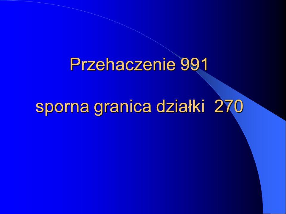 Przehaczenie 991 sporna granica działki 270