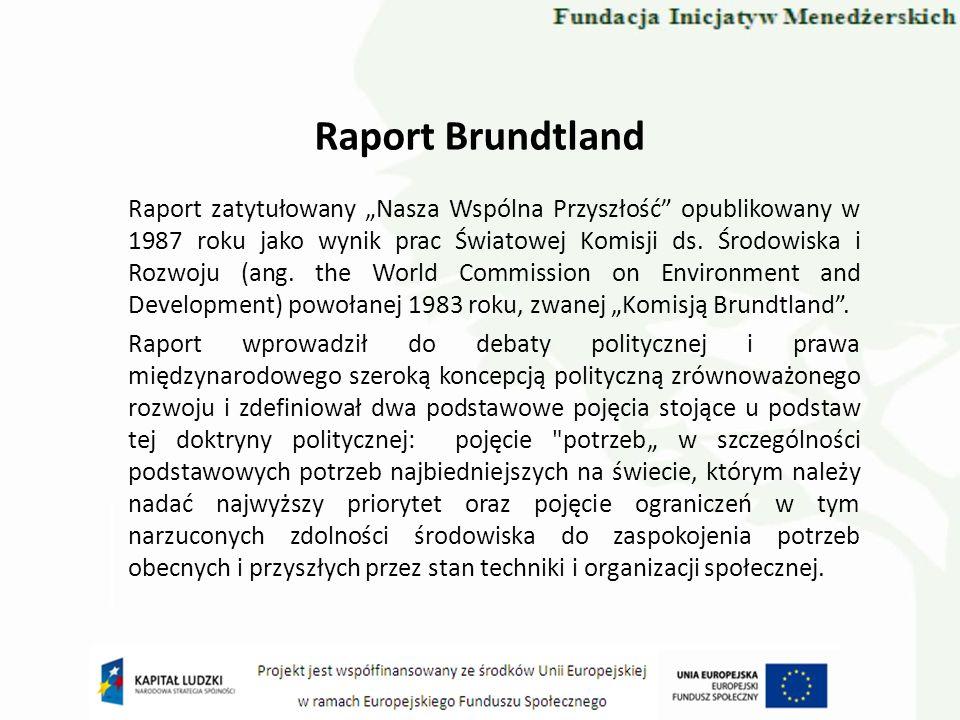 Raport Brundtland Raport zatytułowany Nasza Wspólna Przyszłość opublikowany w 1987 roku jako wynik prac Światowej Komisji ds. Środowiska i Rozwoju (an
