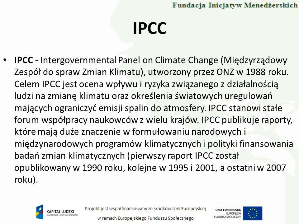 IPCC IPCC - Intergovernmental Panel on Climate Change (Międzyrządowy Zespół do spraw Zmian Klimatu), utworzony przez ONZ w 1988 roku. Celem IPCC jest