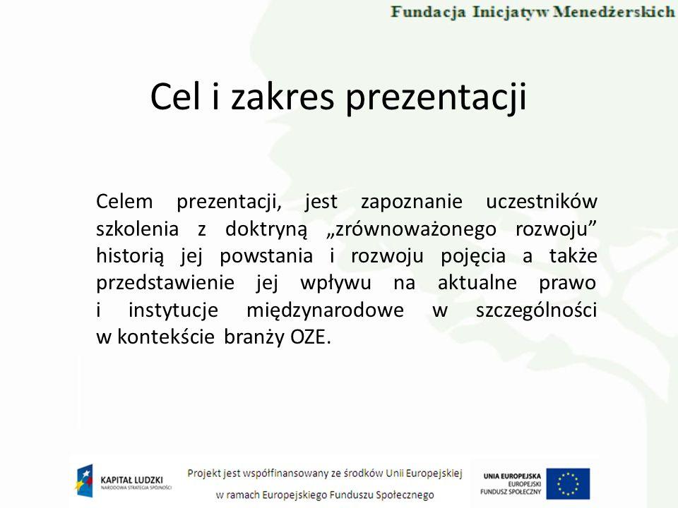 Cel i zakres prezentacji Celem prezentacji, jest zapoznanie uczestników szkolenia z doktryną zrównoważonego rozwoju historią jej powstania i rozwoju p