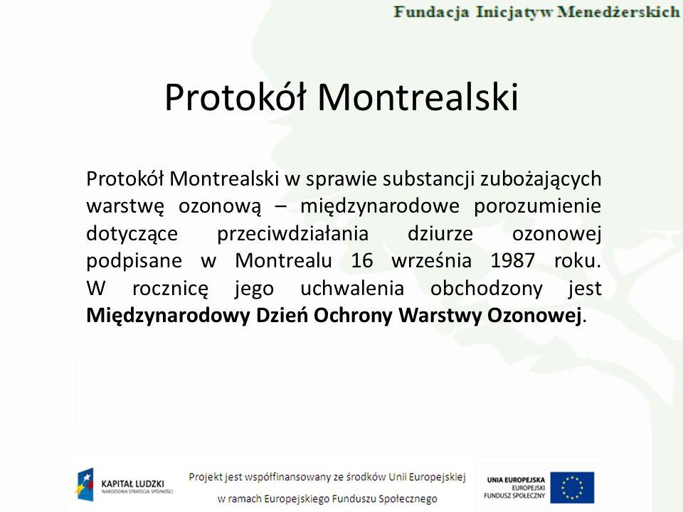 Protokół Montrealski Protokół Montrealski w sprawie substancji zubożających warstwę ozonową – międzynarodowe porozumienie dotyczące przeciwdziałania d
